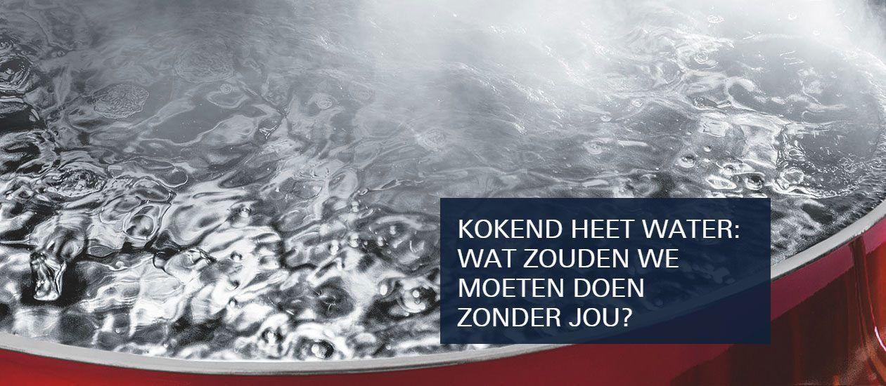 KOKEND HEET WATER: WAT ZOUDEN WE MOETEN DOEN ZONDER JOU?